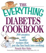 The Everything Diabetes Cookbook: 300 Creative and Healthy Recipes That Put the Fun Back into Cooking - 300 Creative and Healthy Recipes That Put the Fun Back into Cooking ebook by Pamela Rice Hahn,Bethany Brown