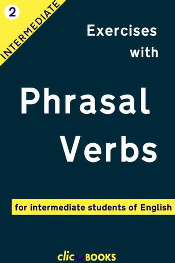 Exercises with Phrasal Verbs #2: For Intermediate Students of English - Exercises with Phrasal Verbs, #2 ebook by Clic Books