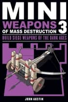 Mini Weapons of Mass Destruction 3 ebook by John Austin
