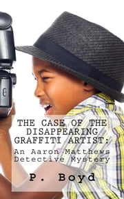 The Case of the Disappearing Graffiti Artist ebook by P. Boyd