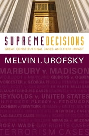 Supreme Decisions, Combined Volume - Great Constitutional Cases and Their Impact ebook by Melvin I. Urofsky