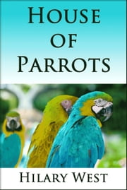 House of Parrots ebook by hilary west