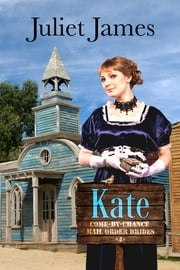 Mail Order Bride: Kate – Come By Chance Book 4 - Sweet Montana Western Bride Romance ebook by Juliet James