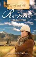 Love Finds You in Romeo, Colorado ebook by Gwen Ford Faulkenberry