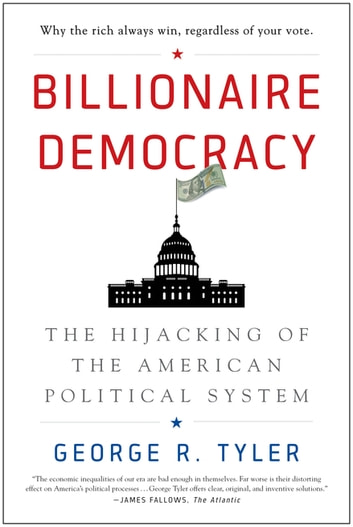 Billionaire Democracy - The Hijacking of the American Political System ebook by George Tyler