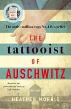 The Tattooist of Auschwitz - the heartbreaking and unforgettable bestseller ebook by Heather Morris