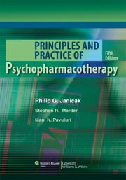 Principles and Practice of Psychopharmacotherapy ebook by Philip G. Janicak,Stephen R. Marder,Mani N. Pavuluri