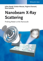 Nanobeam X-Ray Scattering - Probing Matter at the Nanoscale ebook by Julian Stangl,Cristian Mocuta,Virginie Chamard,Dina Carbone