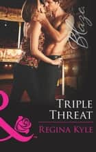 Triple Threat (Mills & Boon Blaze) (The Art of Seduction, Book 1) eBook by Regina Kyle