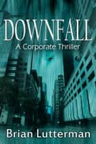 Downfall ebook by Brian Lutterman