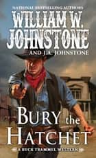 Bury the Hatchet ebook by William W. Johnstone, J.A. Johnstone