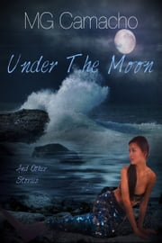Under The Moon ebook by M.G. Camacho