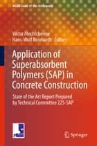 Application of Super Absorbent Polymers (SAP) in Concrete Construction - State-of-the-Art Report Prepared by Technical Committee 225-SAP ebook by Viktor Mechtcherine, Hans-Wolf Reinhardt
