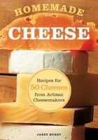 Homemade Cheese - Recipes for 50 Cheeses from Artisan Cheesemakers ebook by Janet Hurst