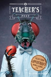 Tales from Lovecraft Middle School #3: Teacher's Pest ebook by Charles Gilman