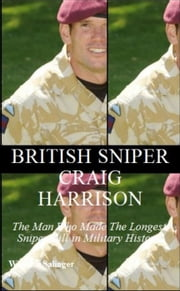 British Sniper Craig Harrison: The Man Who Made the Longest Sniper Kill In Military History ebook by Winston Salinger