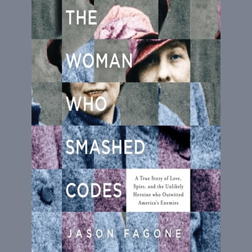 The Woman Who Smashed Codes - A True Story of Love, Spies, and the Unlikely Heroine who Outwitted America's Enemies audiobook by Jason Fagone