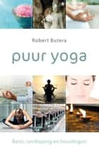 Puur yoga - basis, verdieping en houdingen ebook by Robert Butera