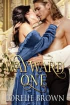 Wayward One - Waywroth Academy, #1 ebook by Lorelie Brown