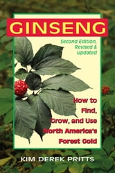 Ginseng 2nd Edition - How to Find, Grow, and Use North America's Forest Gold ebook by Kim Derek Pritts