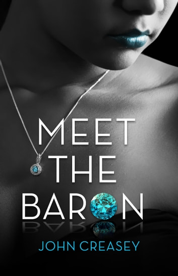 Meet The Baron: (Writing as Anthony Morton) ebook by John Creasey