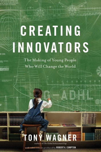 Creating Innovators (Enhanced eBook) - The Making of Young People Who Will Change the World ebook by Tony Wagner