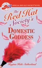 Red Hat Society(R)'s Domestic Goddess ebook by Regina Hale Sutherland