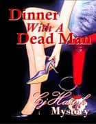 Dinner With A Dead Man ebook by CJ Hawk