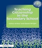 Teaching Citizenship in the Secondary School ebook by James Arthur,Daniel Wright