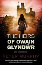 The Heirs of Owain Glyndwr - A gripping 1970s British courtroom drama ebook by Peter Murphy