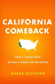 "California Comeback - How A ""Failed State"" Became a Model for the Nation ebook by Narda Zacchino"