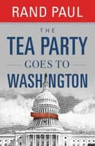 The Tea Party Goes to Washington ebook by Rand Paul