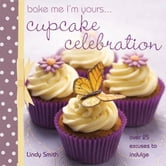 Bake me I'm yours...Cupcake Celebration ebook by Lindy Smith