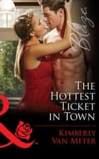 The Hottest Ticket in Town (Mills & Boon Blaze) (The Wrong Bed, Book 60) ebook by Kimberly Van Meter