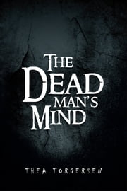 The Dead Man's Mind ebook by Thea Torgersen