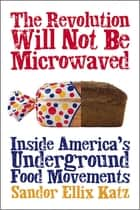 The Revolution Will Not Be Microwaved ebook by Sandor Ellix Katz