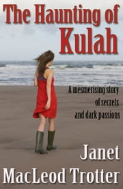 THE HAUNTING OF KULAH: a mesmerising story of secrets and dark passions ebook by Janet MacLeod Trotter