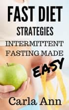 Fast Diet Strategies: Intermittent Fasting Made Easy ebook by Carla Ann