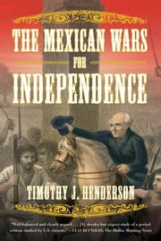 The Mexican Wars for Independence ebook by Timothy J. Henderson