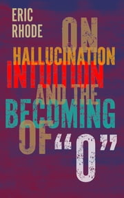On Hallucination, Intuition, and the Becoming of O ebook by Eric Rhode