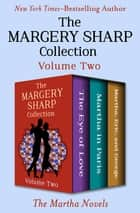 The Margery Sharp Collection Volume Two - The Martha Novels ebook by Margery Sharp