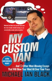 My Custom Van - And 50 Other Mind-Blowing Essays that Will Blow Your Mind All Over Your Face ebook by Michael Ian Black