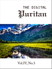 The Digital Puritan - Vol.IV, No.3 ebook by Jonathan Edwards,William Bates,Thomas Manton