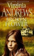 Broken Flower ebook by Virginia Andrews