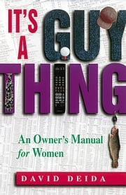 It's A Guy Thing: A Owner's Manual for Women ebook by David Deida