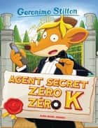 Agent secret Zéro Zéro K ebook by Geronimo Stilton, Titi Plumederat