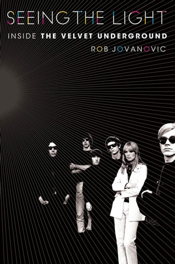 Seeing the Light - Inside the Velvet Underground ebook by Rob Jovanovic