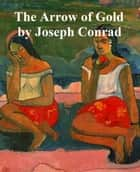 Arrow of Gold, a Story Between Two Notes ebook by Joseph Conrad