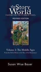 The Story of the World: History for the Classical Child: The Middle Ages: From the Fall of Rome to the Rise of the Renaissance (Second Revised Edition) (Vol. 2) (Story of the World) ebook by Susan Wise Bauer