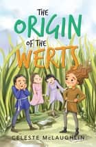 The Origin of the Werts ebook by Celeste McLaughlin